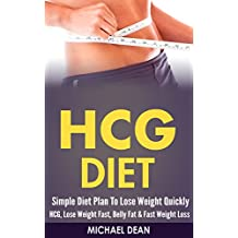 HCG DIET: Simple Diet Plan To Lose Weight Quickly - HCG, Lose Weight Fast, Belly Fat & Fast Weight Loss (Diet Drops, Build Muscle, Burn Fat, Belly Fat, ... Intermittent Fasting, Emotional Eating)