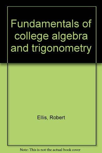 Fundamentals of college algebra and trigonometry