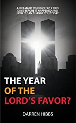 The Year Of The Lord's Favor?: A Dramatic Vision of 9/11 Two Days Before it Happened and How it Can Change You Today