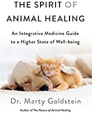 The Spirit of Animal Healing: An Integrative Medicine Guide to a Higher State of Well-being
