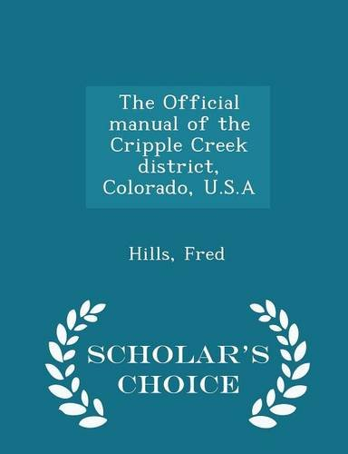 Read Online The Official manual of the Cripple Creek district, Colorado, U.S.A - Scholar's Choice Edition ebook