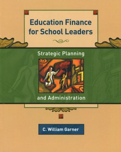 By C. William Garner Education Finance for School Leaders: Strategic Planning and Administration