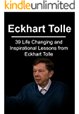 Eckhart Tolle:  39 Life Changing and Inspirational Lessons from Eckhart Tolle: (Echart Tolle, Happiness, Life Changing Lessons)