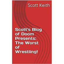 Scott's Blog of Doom Presents:  The Worst of Wrestling!
