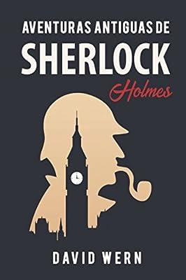 Aventuras antiguas de Sherlock Holmes. Novela policíaca de detectives, misterio y enigmas: una obra escrita siguiendo las huellas literarias del ... por Arthur Conan Doyle. (Spanish Edition)