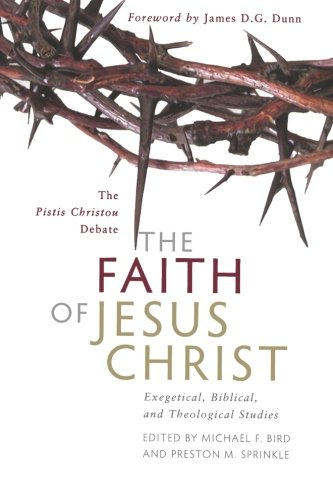 Faith of Jesus Christ, The: Exegetical, Biblical, and Theological Studies