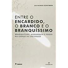 Entre o Encardido, o Branco e o Branquíssimo. Branquitude, Hierarquia e Poder na Cidade de São Paulo
