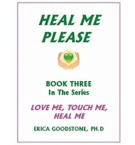 { [ HEAL ME ... PLEASE ] } Goodstone, Erica ( AUTHOR ) Jan-01-2013 Paperback