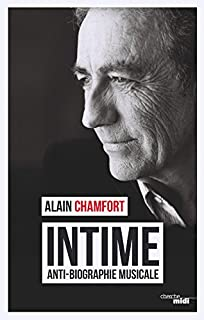 Intime : anti-biographie musicale, Chamfort, Alain
