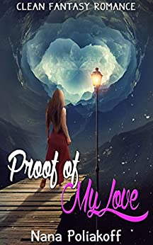 Proof of My Love: Clean Fantasy Romance by [Poliakoff, Nana]