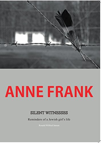 Anne Frank: Silent Witnesses. Reminders of a Jewish girl's life (English Edition)