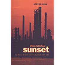 Industrial Sunset: The Making of North America's Rust Belt, 1969-1984