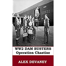 The Dam Busters. WW2: 'RAF 100.' (Operation Chastise).: 75th Tribute (16th May 2018) '1 Hour History.' With maps, quotes and photographs. Famous WW2 Aviation ... Teenager Biography Series. Book 3)