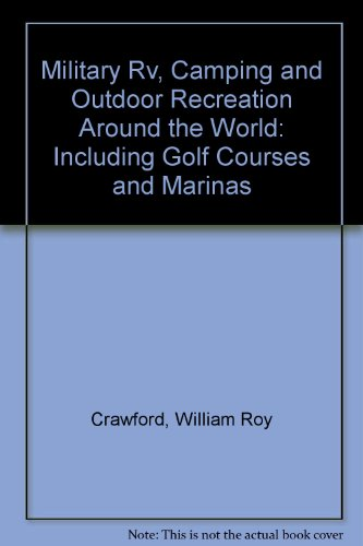 Military Rv, Camping and Outdoor Recreation Around the World: Including Golf Courses and Marinas