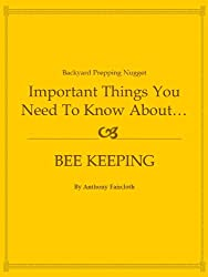 Important Things You Need To Know About...BeeKeeping (Backyard Prepping Nuggets Book 1) (English Edition)