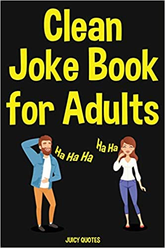 Clean Joke Book For Adults Funny Clean Jokes And Puns For Grown Ups Juicy Quotes 9781677313631 Books