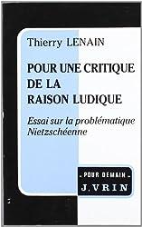 Pour Une Critique de La Raison Ludique: Essai Sur La Problematique Nietzscheenne (Pour Demain)