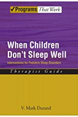 When Children Don't Sleep Well: Interventions for Pediatric Sleep Disorders Therapist Guide Therapist Guide (Treatments That Work) Kindle Edition