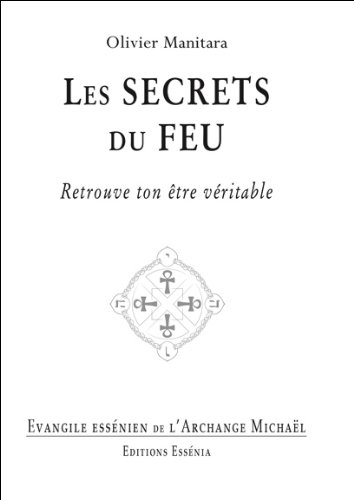 Les secrets du feu - Evangile essénien T33 Broché – 4 juin 2014 Olivier Manitara Essénia 2364111021 Esoterisme