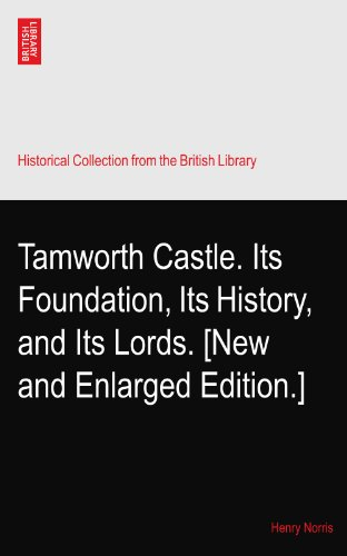 (Tamworth Castle. Its Foundation, Its History, and Its Lords. [New and Enlarged Edition.])