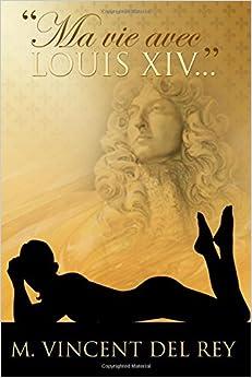 """""""Ma vie avec Louis XIV..."""""""