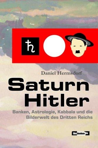 Saturn Hitler: Banken, Astrologie, Kabbala und die Bilderwelt des Dritten Reichs