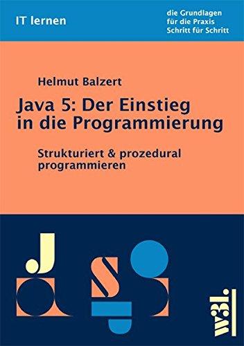 Java 5: Der Einstieg in die Programmierung: Strukturiert & prozedural programmieren