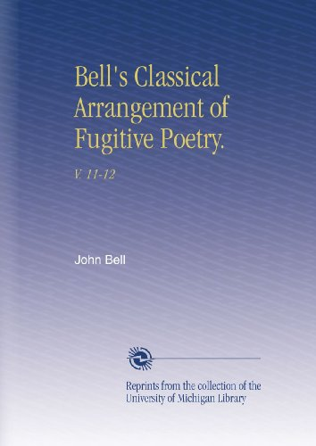 Bells Classical Arrangement (Bell's Classical Arrangement of Fugitive Poetry.: V. 11-12)