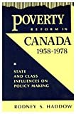 Poverty Reform in Canada, 1958-1978 : State and Class Influences on Policy Making, Haddow, Rodney S., 0773516387