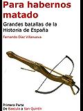 Para habernos matado - Grandes batallas de la Historia de España - Primera Parte
