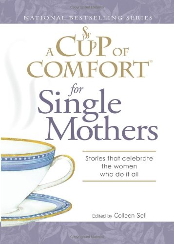 A Cup of Comfort for Single Mothers: Stories that celebrate the women who do it all