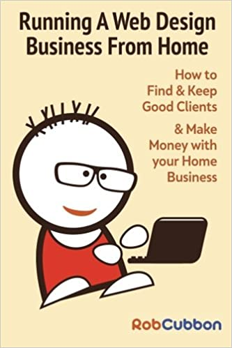 Running A Web Design Business From Home: How To Find And Keep Good Clients  And Make Money With Your Home Business: Rob Cubbon: 9781494366285:  Amazon.com: ...