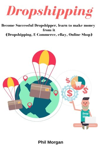Dropshipping: Become Sucsessful Dropshipper, learn to make money from it (Dropshipping, E-Commerce, eBay, Online Shop) pdf epub