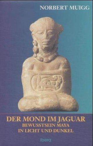 Der Mond im Jaguar: Maya-Bewusstsein in Licht und Dunkel