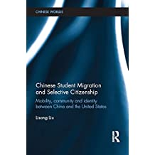 Chinese Student Migration and Selective Citizenship: Mobility, Community and Identity Between China and the United States (Chinese Worlds)