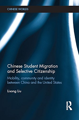 Download Chinese Student Migration and Selective Citizenship: Mobility, Community and Identity Between China and the United States (Chinese Worlds) Pdf