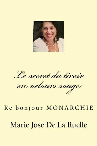 Le secret du tiroir en velours rouge: Re bonjour Monarchie (Volume 1) (French Edition) ()