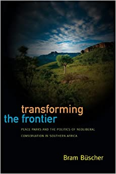 Book Transforming the Frontier: Peace Parks and the Politics of Neoliberal Conservation in Southern Africa