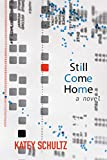 Still Come Home: A Novel