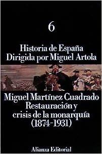 Historia de España: 6. Restauración y crisis de la monarquía 1874-1931: Amazon.es: Martínez Cuadrado, Miguel: Libros