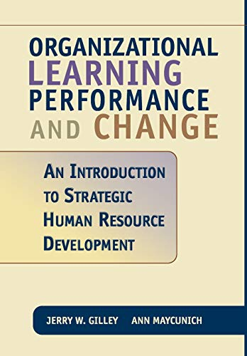 Organizational Learning, Performance, and Change: An Introduction to Strategic Human Resource Development
