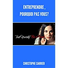 Entreprendre, Pourquoi pas vous? (French Edition)