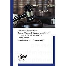 Cour Pénale Internationale et Union Africaine contre l'impunité: Expérience sur le Soudan et le Kenya
