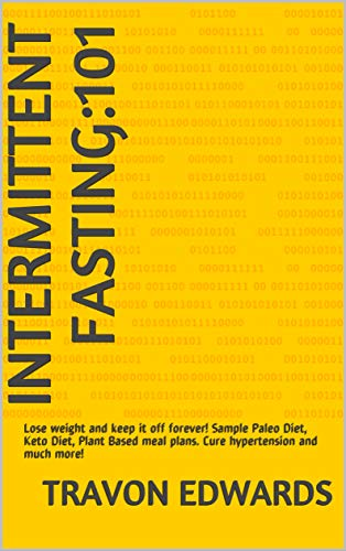 Pdf Fitness Intermittent Fasting:101: Lose weight and keep it off forever! Sample  Paleo Diet, Keto Diet, Plant Based meal plans. Cure hypertension and much more!