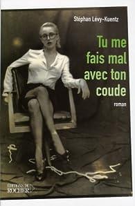 Tu me fais mal avec ton coude par Stéphan Lévy-Kuentz