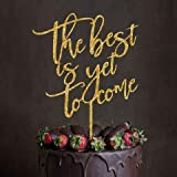 is guaranteed to make - The Best Is Yet To Come Gold Glittery Wedding Cake Topper