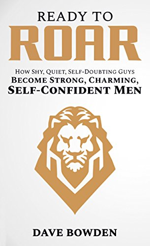 Ready To Roar How Shy Quiet SelfDoubting Guys Become Strong Awesome Overcome Shyness And Build Your Self Confidence Quotes
