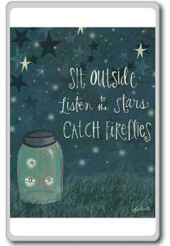 Sit outside listen to the stars catch fireflies - Motivational Quotes Fridge Magnet]()