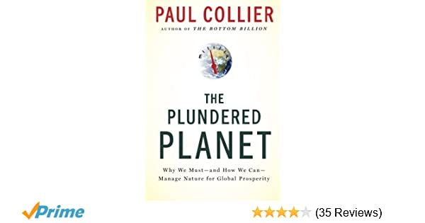 The plundered planet why we must and how we can manage nature for the plundered planet why we must and how we can manage nature for global prosperity paul collier 9780195395242 amazon books fandeluxe Image collections