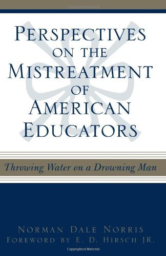 Perspectives on the Mistreatment of American Educators: Throwing Water on a Drowning Man by Norris Norman Dale (2002-04-01) Paperback